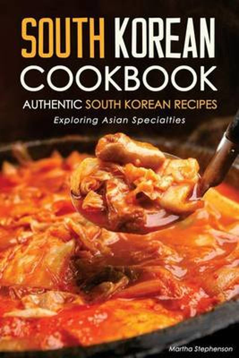 South Korean Cookbook - Authentic South Korean Recipes