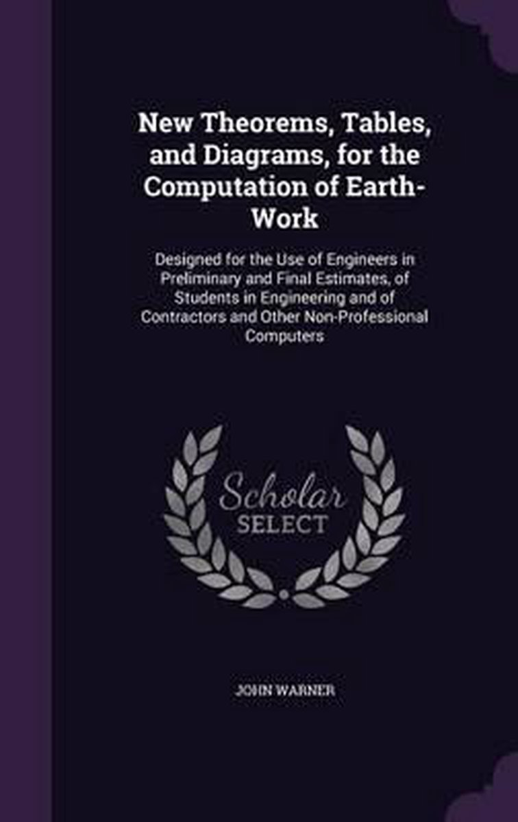 New Theorems, Tables, and Diagrams, for the Computation of Earth-Work