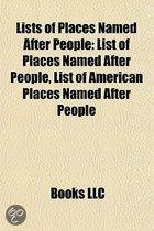 Lists of Places Named After People: List of American Places Named After People, List of Places Named After People