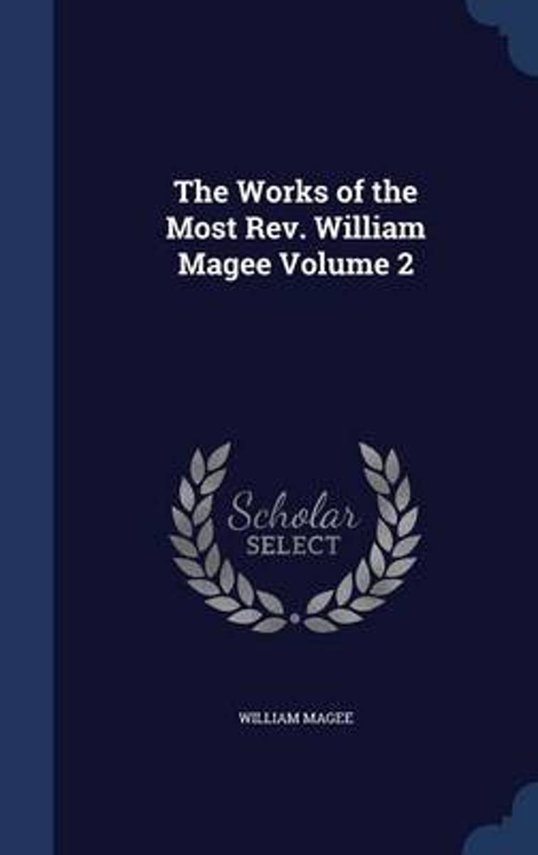 The Works of the Most REV. William Magee; Volume 2