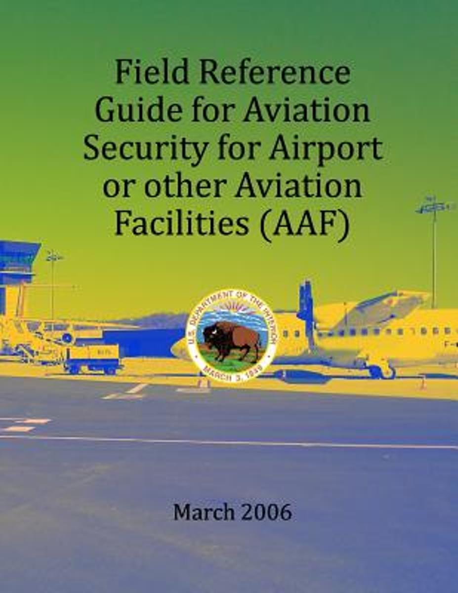 Field Refernce Guide for Aviation Security for Airport or Other Avition Facilities