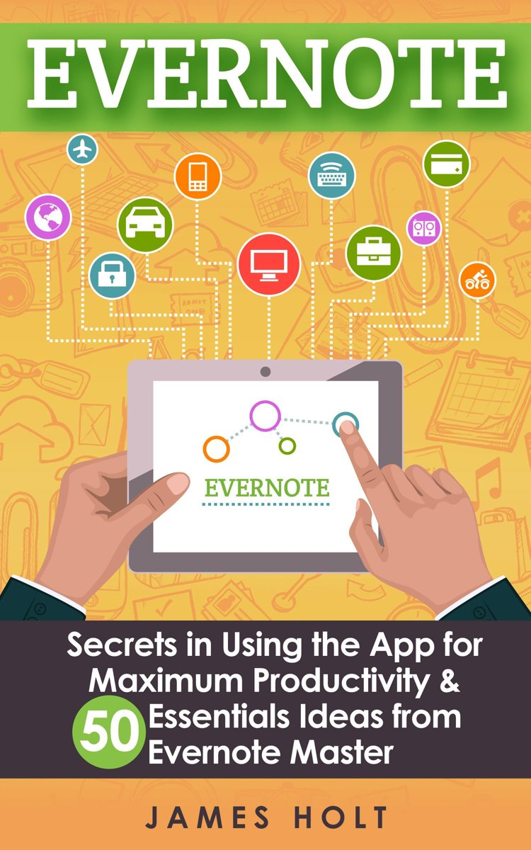 EVERNOTE: Secrets in Using the App for Maximum Productivity & 50 Essentials Ideas from Evernote Master (The guide for your life and work)