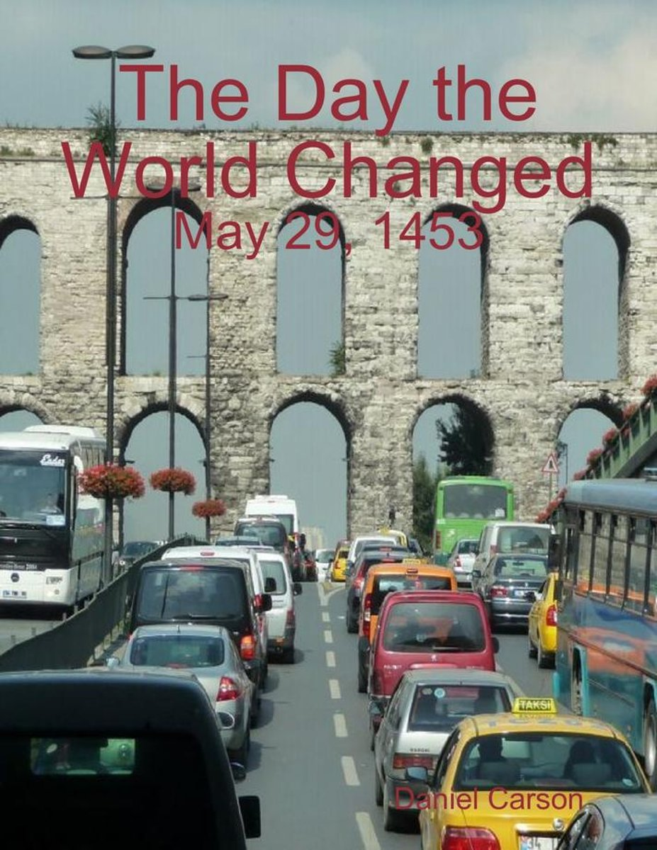 The Day the World Changed: May 29, 1453