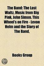 The Band: The Last Waltz, Music From Big Pink, John Simon, This Wheel's On Fire - Levon Helm And The Story Of The Band,
