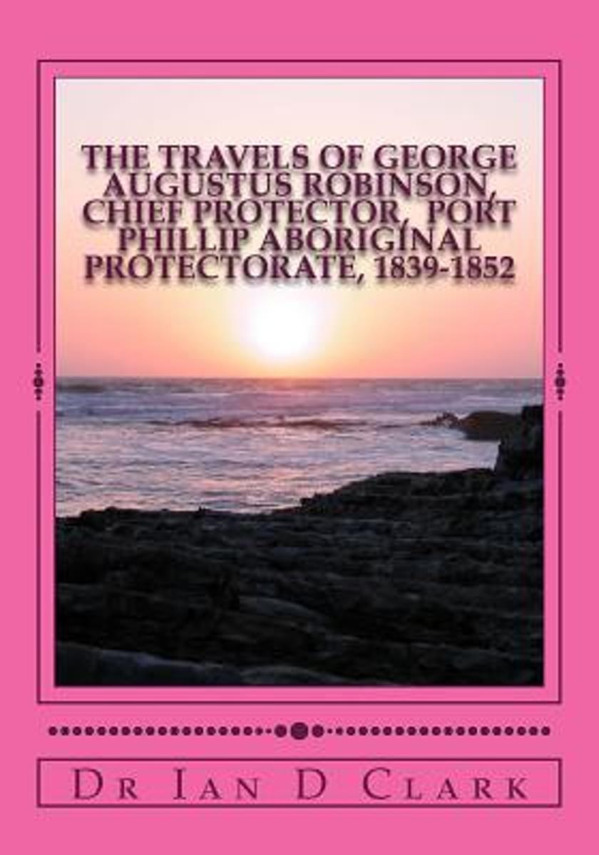 The Travels of George Augustus Robinson, Chief Protector