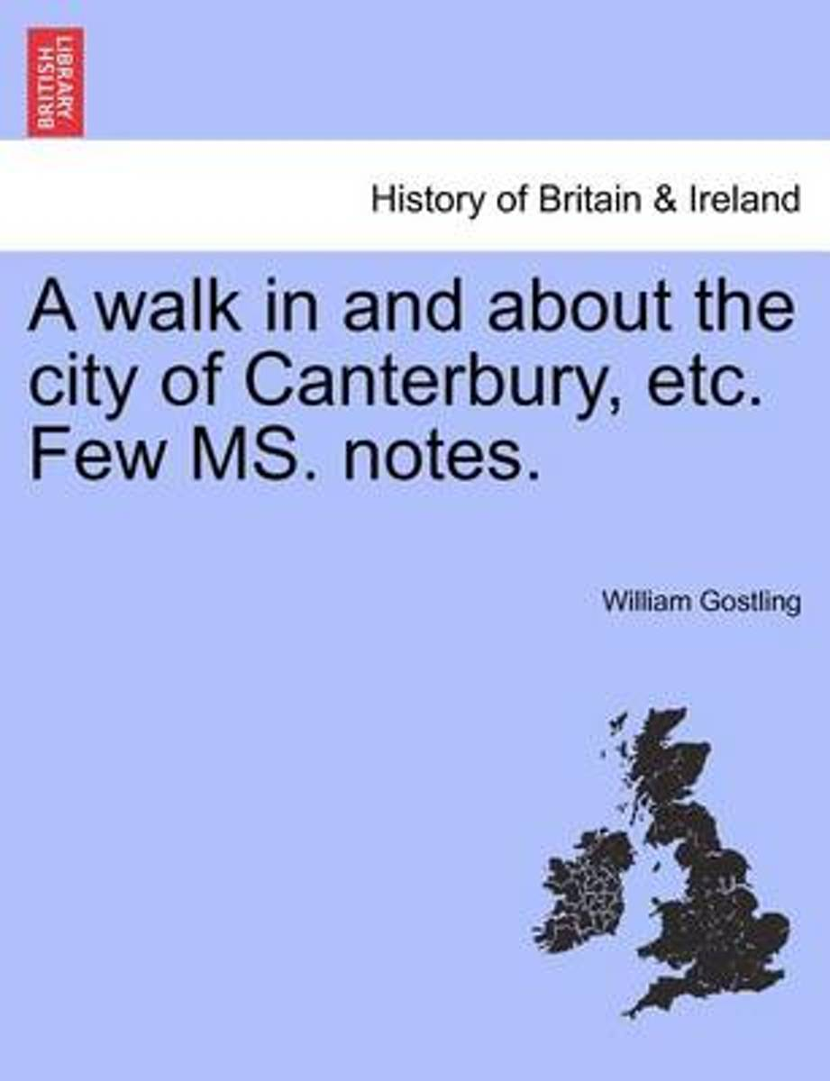 A Walk in and about the City of Canterbury, Etc. Few Ms. Notes.