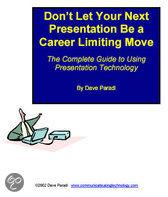 Don'T Let Your Next Presentation Be a Career Limiting Move - the Complete Guide to Using Presentation Technology