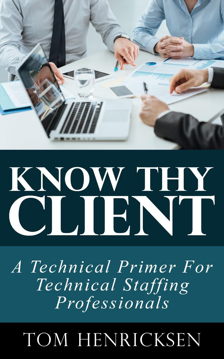Know Thy Client: A Technical Primer For Technical Staffing Professionals