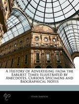 A History of Advertising from the Earliest Times: Illustrated by Anecdotes, Curious Specimens and Biographical Notes