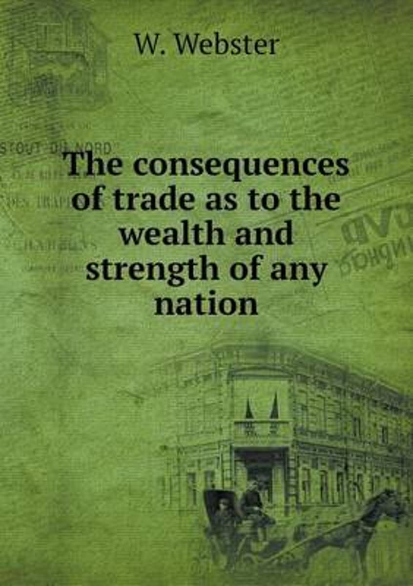 The Consequences of Trade as to the Wealth and Strength of Any Nation