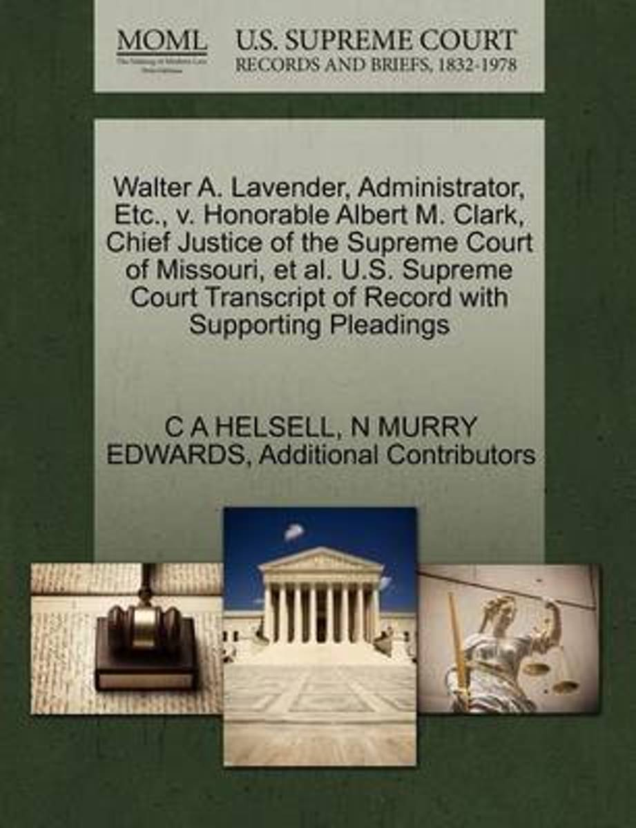 Walter A. Lavender, Administrator, Etc., V. Honorable Albert M. Clark, Chief Justice of the Supreme Court of Missouri, et al. U.S. Supreme Court Transcript of Record with Supporting Pleadings