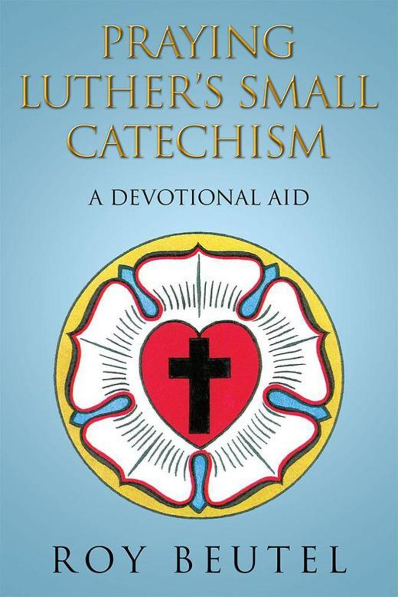 Praying Luther'S Small Catechism