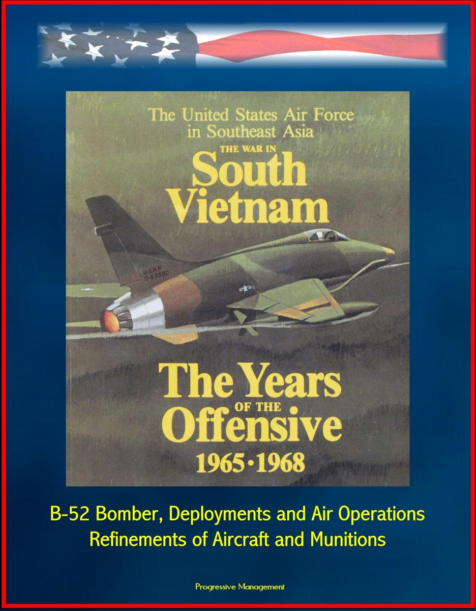 The War in South Vietnam: The Years of the Offensive 1965-1968 - The United States Air Force in Southeast Asia - B-52 Bomber, Deployments and Air Operations, Refinements of Aircraft and Munit