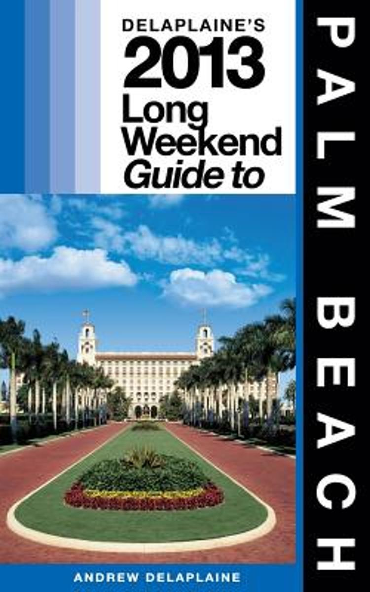 Delaplaine's 2013 Long Weekend Guide to Palm Beach