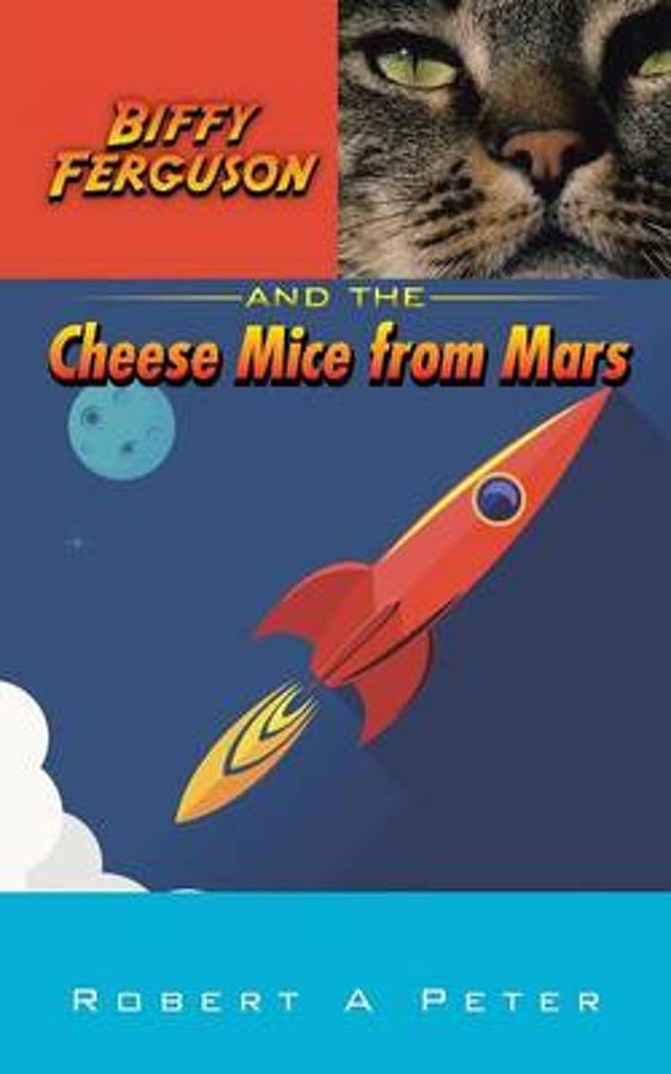 Biffy Ferguson and the Cheese Mice from Mars