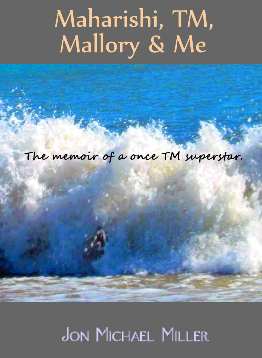 Maharishi, TM, Mallory & Me: The Memoir of a Once TM Superstar