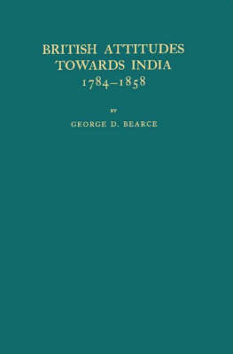 British Attitudes Towards India, 1784-1858.