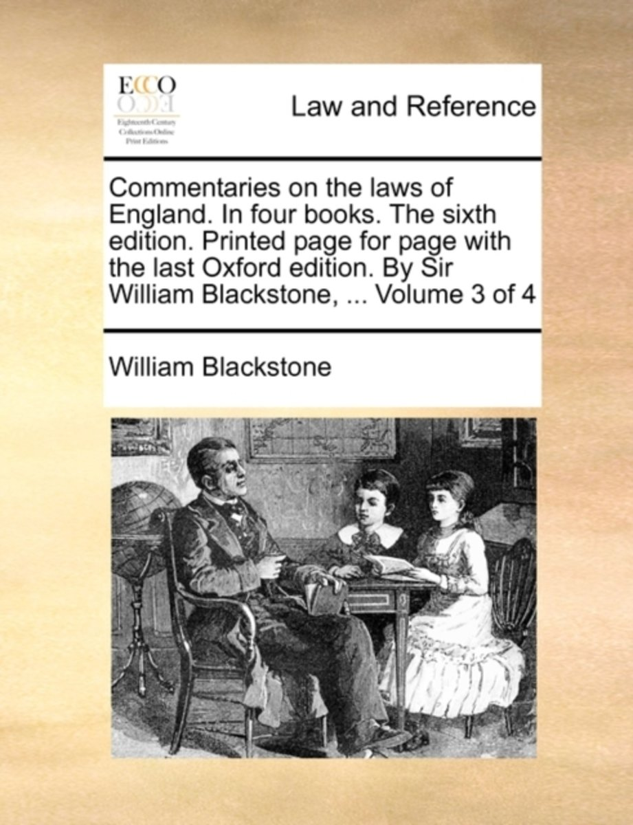 Commentaries on the Laws of England. in Four Books. the Sixth Edition. Printed Page for Page with the Last Oxford Edition. by Sir William Blackstone, ... Volume 3 of 4
