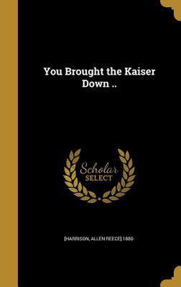 You Brought the Kaiser Down ..