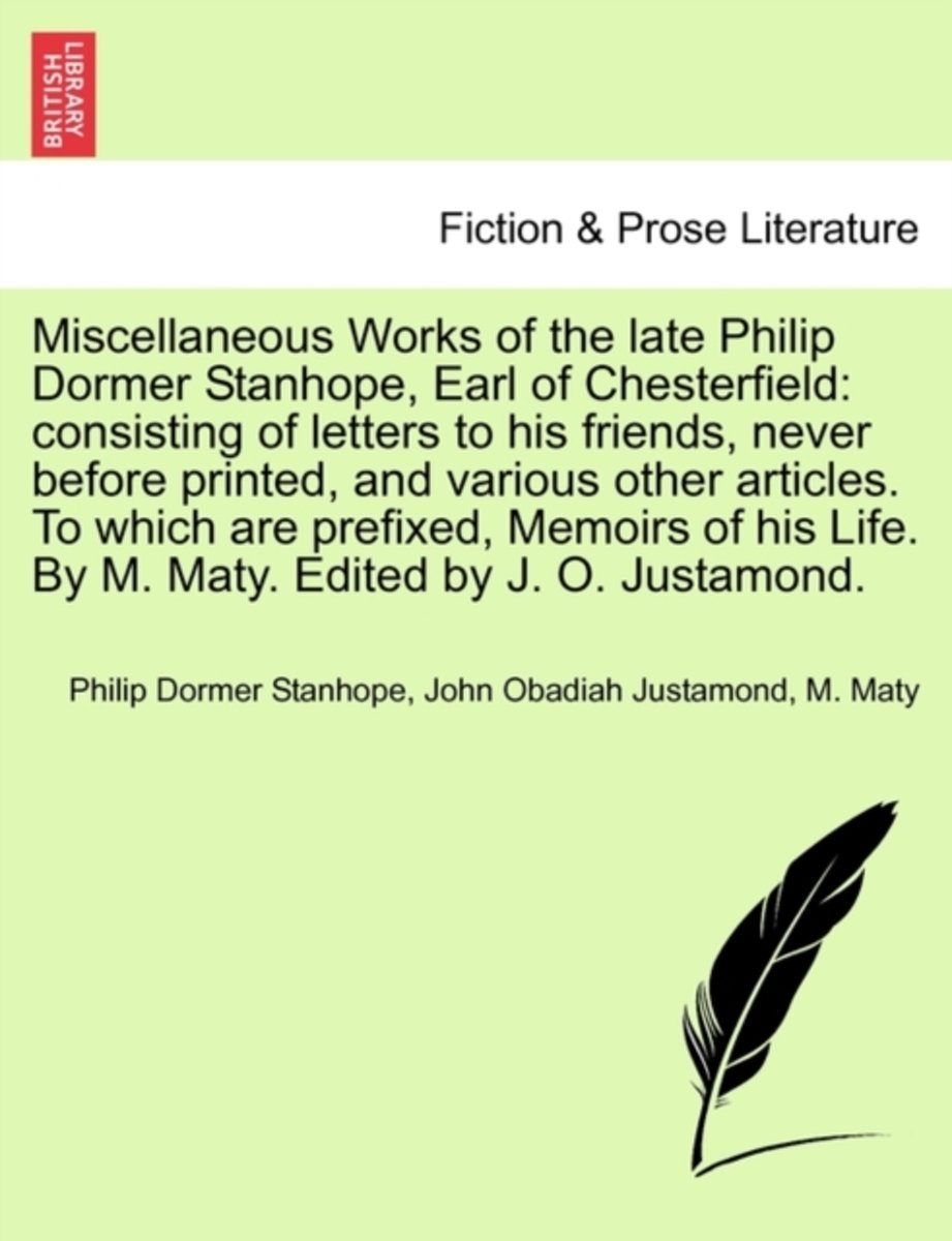 Miscellaneous Works of the Late Philip Dormer Stanhope, Earl of Chesterfield