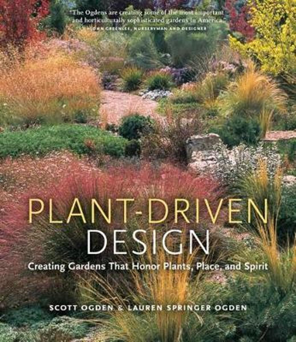 Plant Driven Design - Creating Gardens That Honor Plants, Place, and Spirit [Hb]