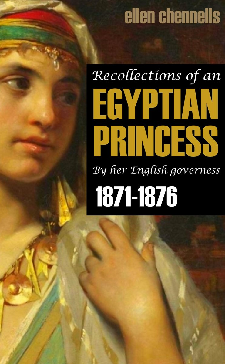 Recollections of an Egyptian Princess: By Her English Governess (1871-1876)