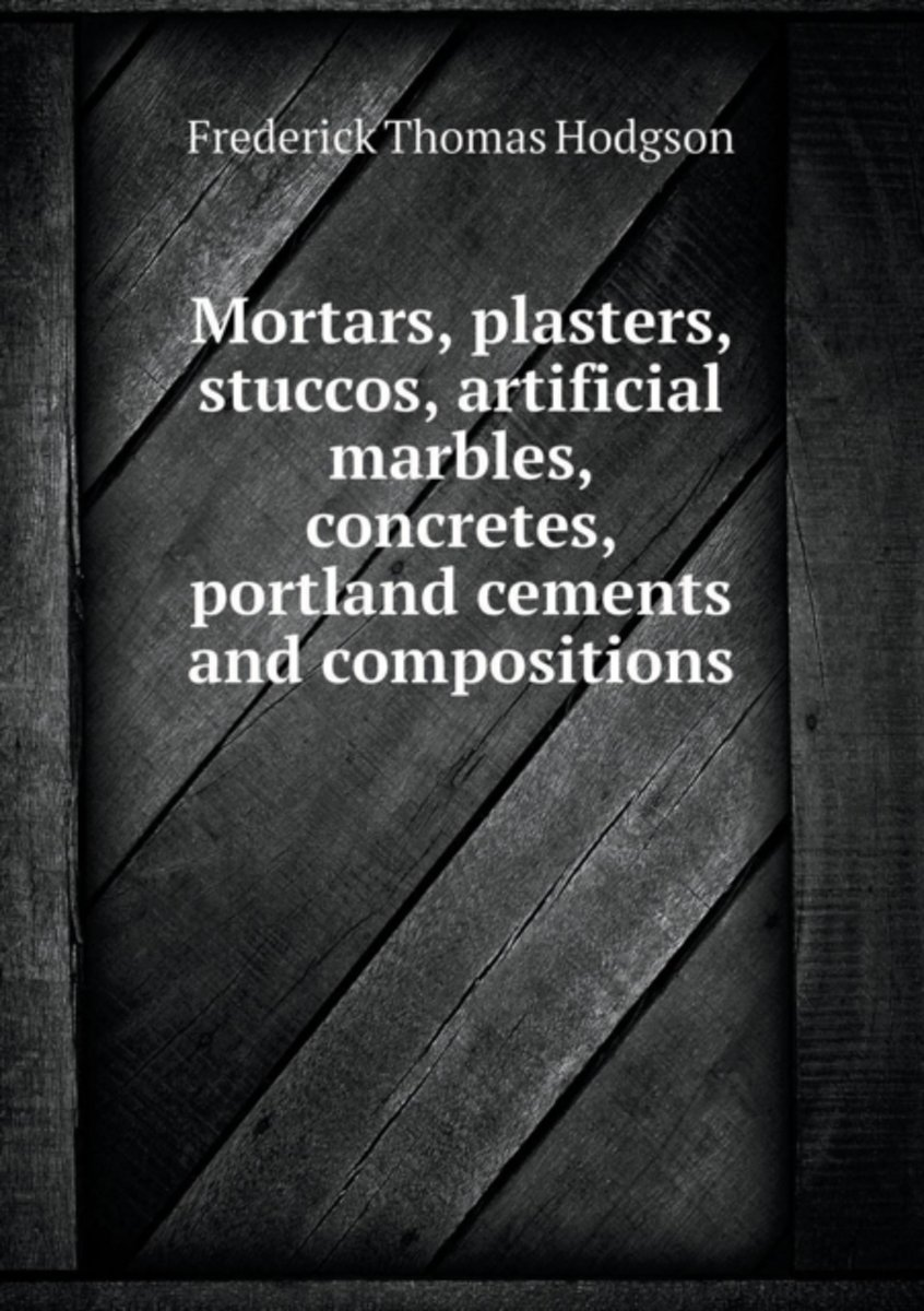 Mortars, Plasters, Stuccos, Artificial Marbles, Concretes, Portland Cements and Compositions