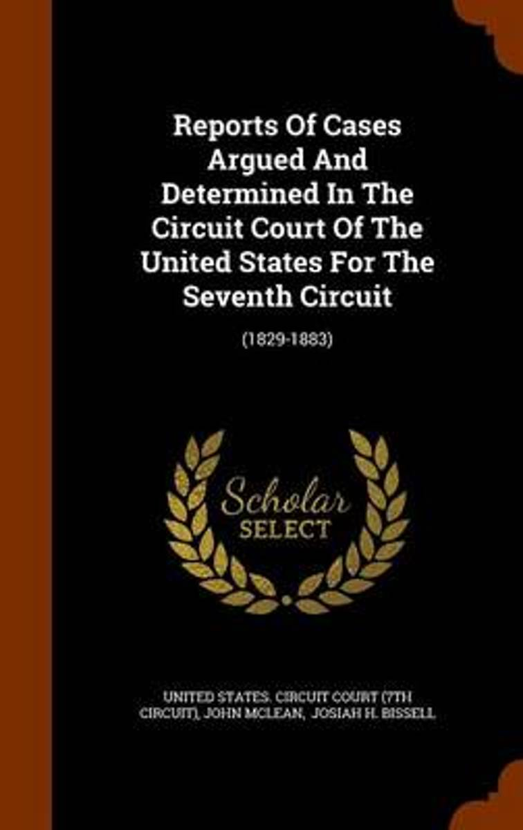 Reports of Cases Argued and Determined in the Circuit Court of the United States for the Seventh Circuit