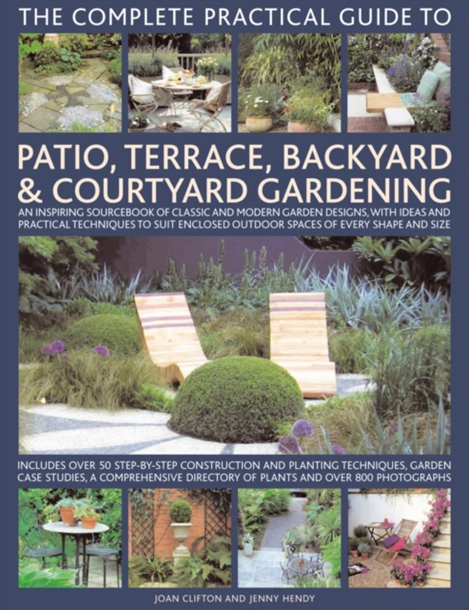 Complete Practical Guide to Patio, Terrace, Backyard and Courtyard Gardening