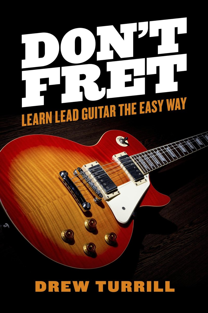 Don't Fret - Learn Lead Guitar the Easy Way