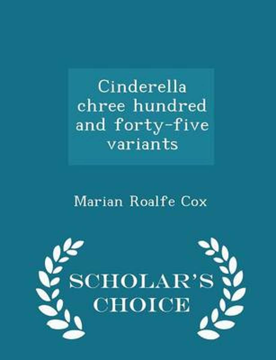 Cinderella Chree Hundred and Forty-Five Variants - Scholar's Choice Edition