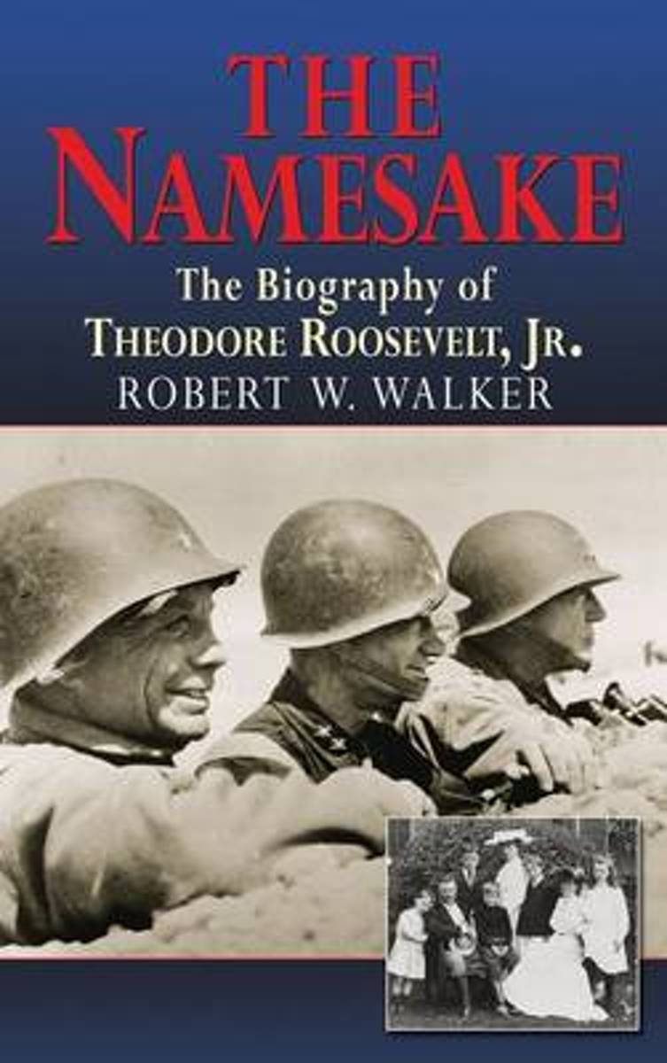 The Namesake, the Biography of Theodore Roosevelt Jr.