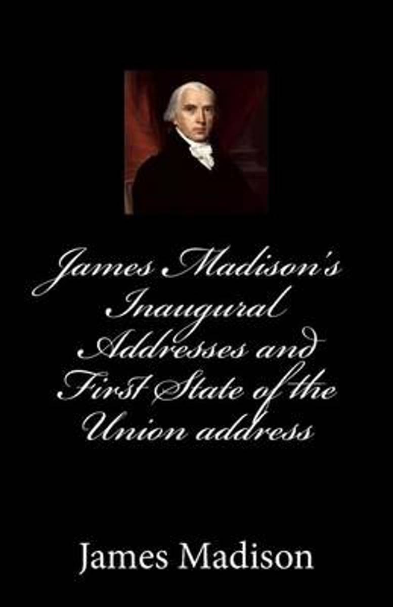 James Madison's Inaugural Addresses and First State of the Union Address