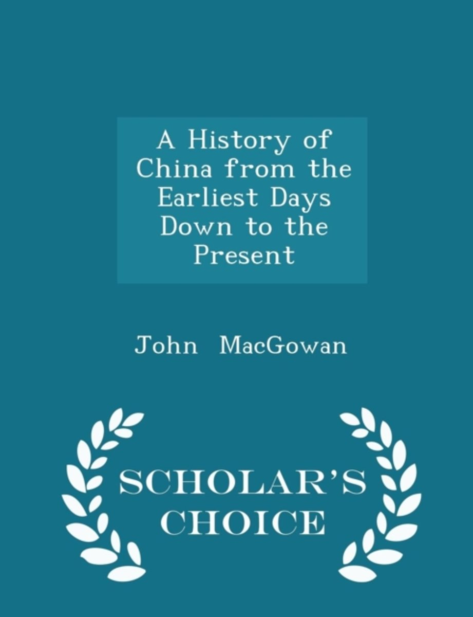 A History of China from the Earliest Days Down to the Present - Scholar's Choice Edition