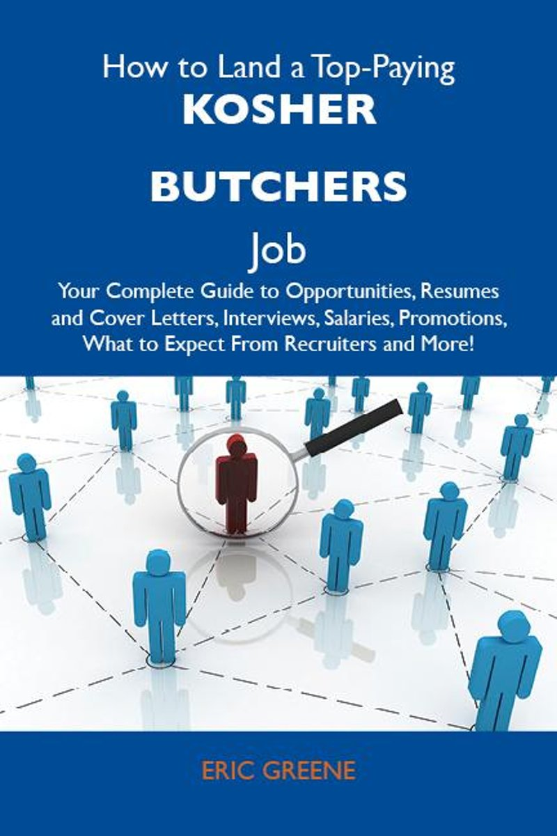 How to Land a Top-Paying Kosher butchers Job: Your Complete Guide to Opportunities, Resumes and Cover Letters, Interviews, Salaries, Promotions, What to Expect From Recruiters and More