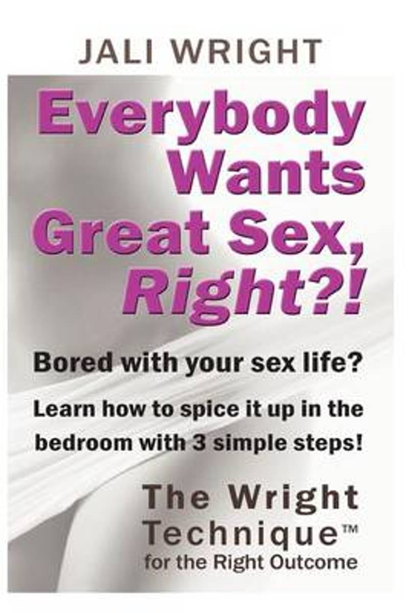 Everybody Wants Great Sex, Right?!