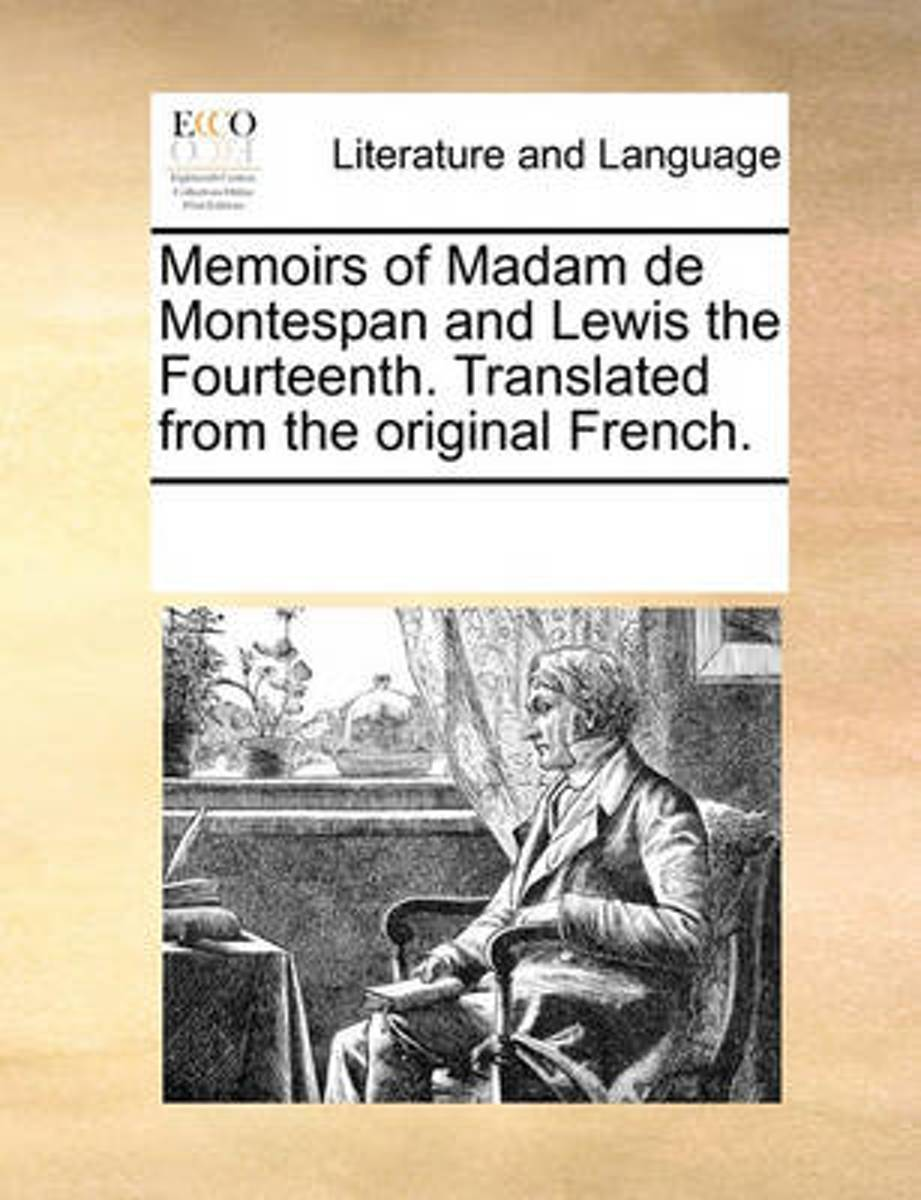 Memoirs of Madam de Montespan and Lewis the Fourteenth. Translated from the Original French.