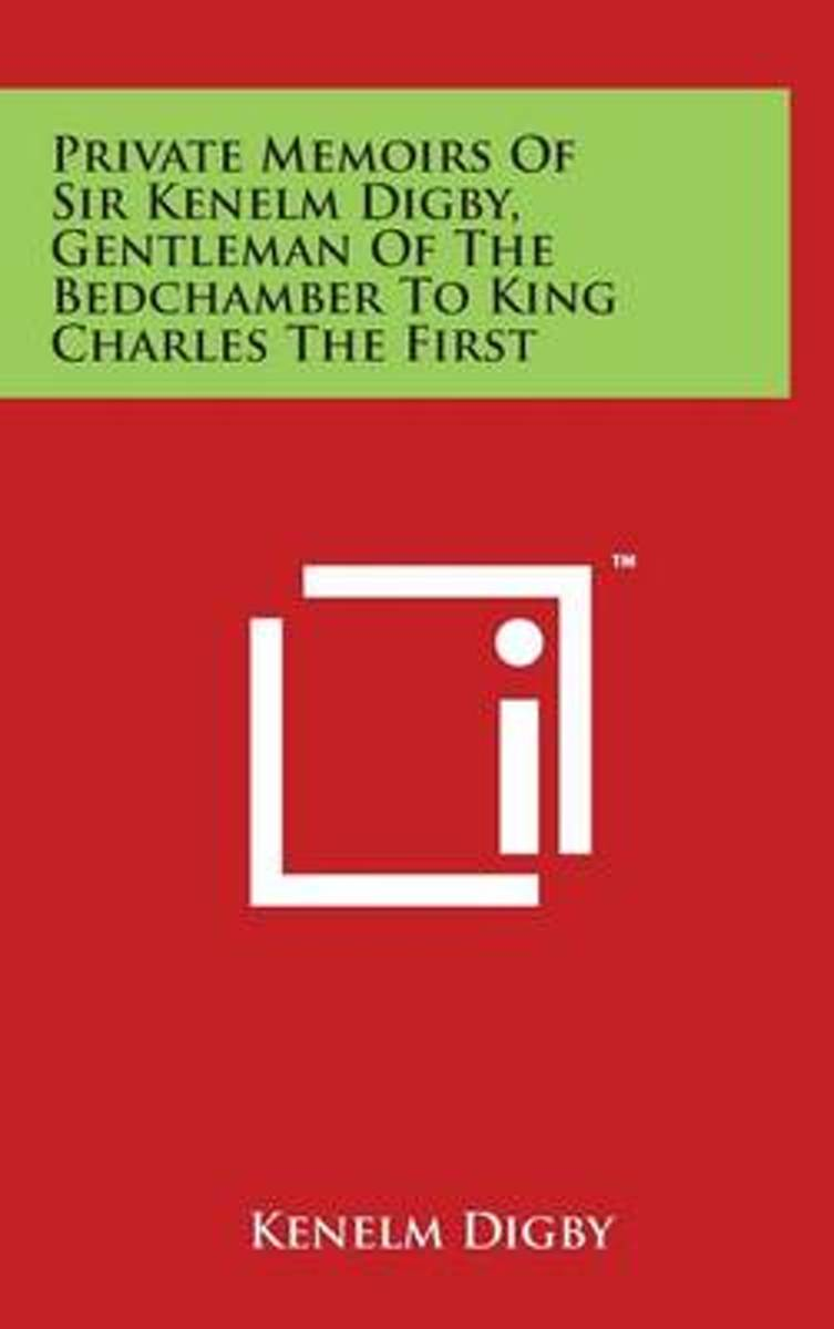 Private Memoirs of Sir Kenelm Digby, Gentleman of the Bedchamber to King Charles the First