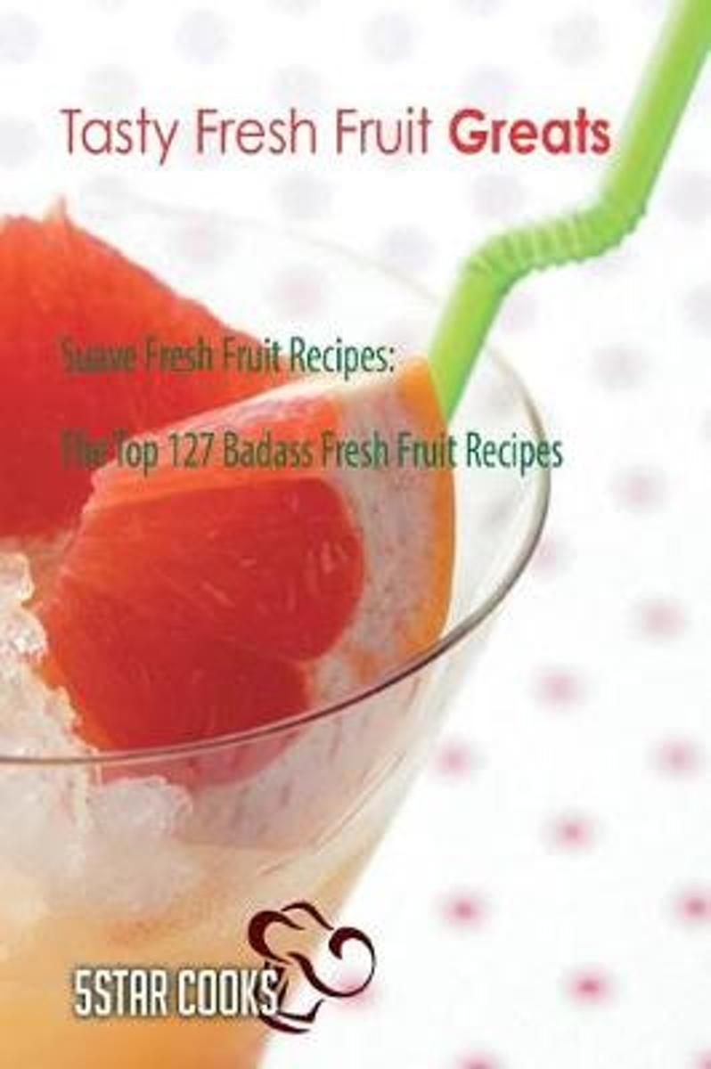 Tasty Fresh Fruit Greats - Suave Fresh Fruit Recipes, the Top 127 Badass Fresh F