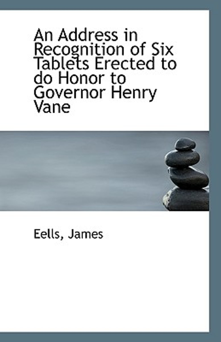An Address in Recognition of Six Tablets Erected to Do Honor to Governor Henry Vane