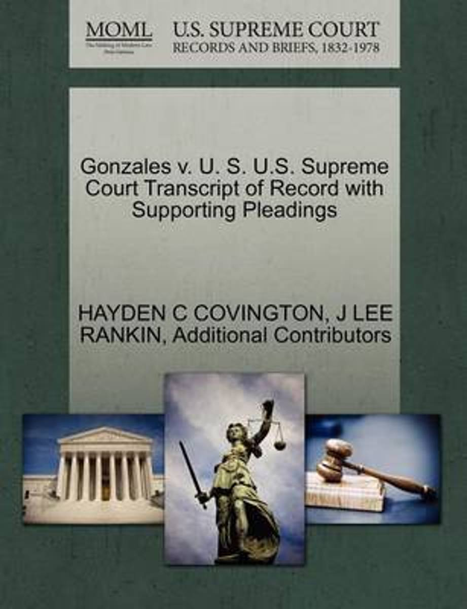 Gonzales V. U. S. U.S. Supreme Court Transcript of Record with Supporting Pleadings