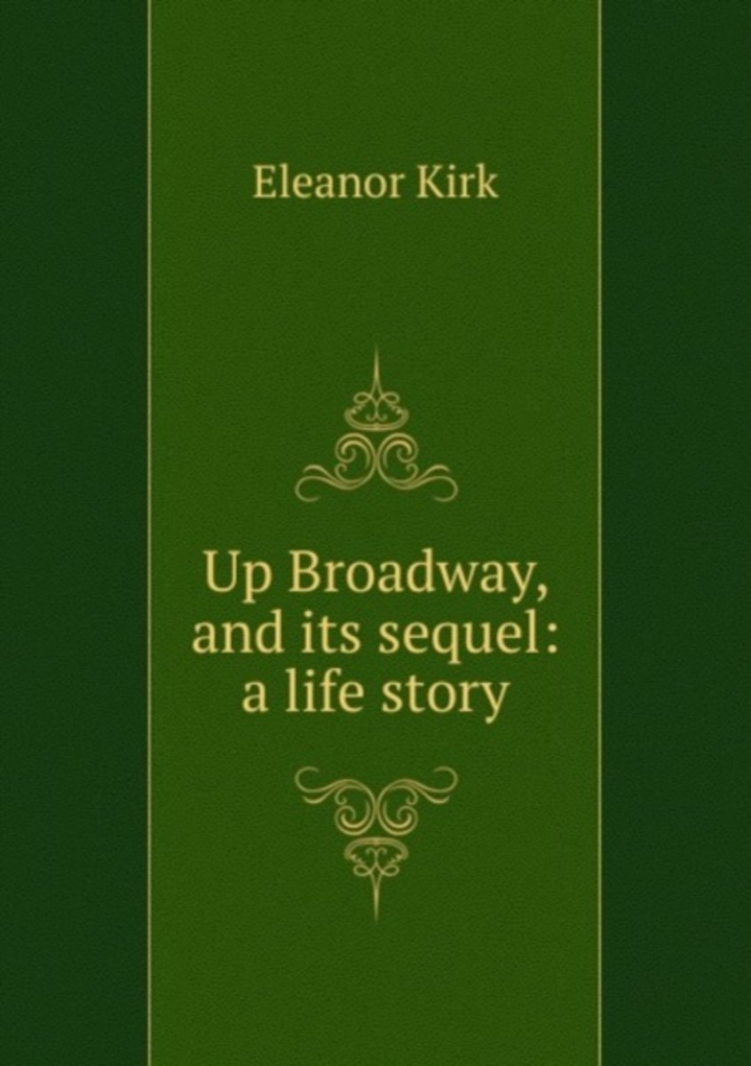 Up Broadway, and Its Sequel: a Life Story