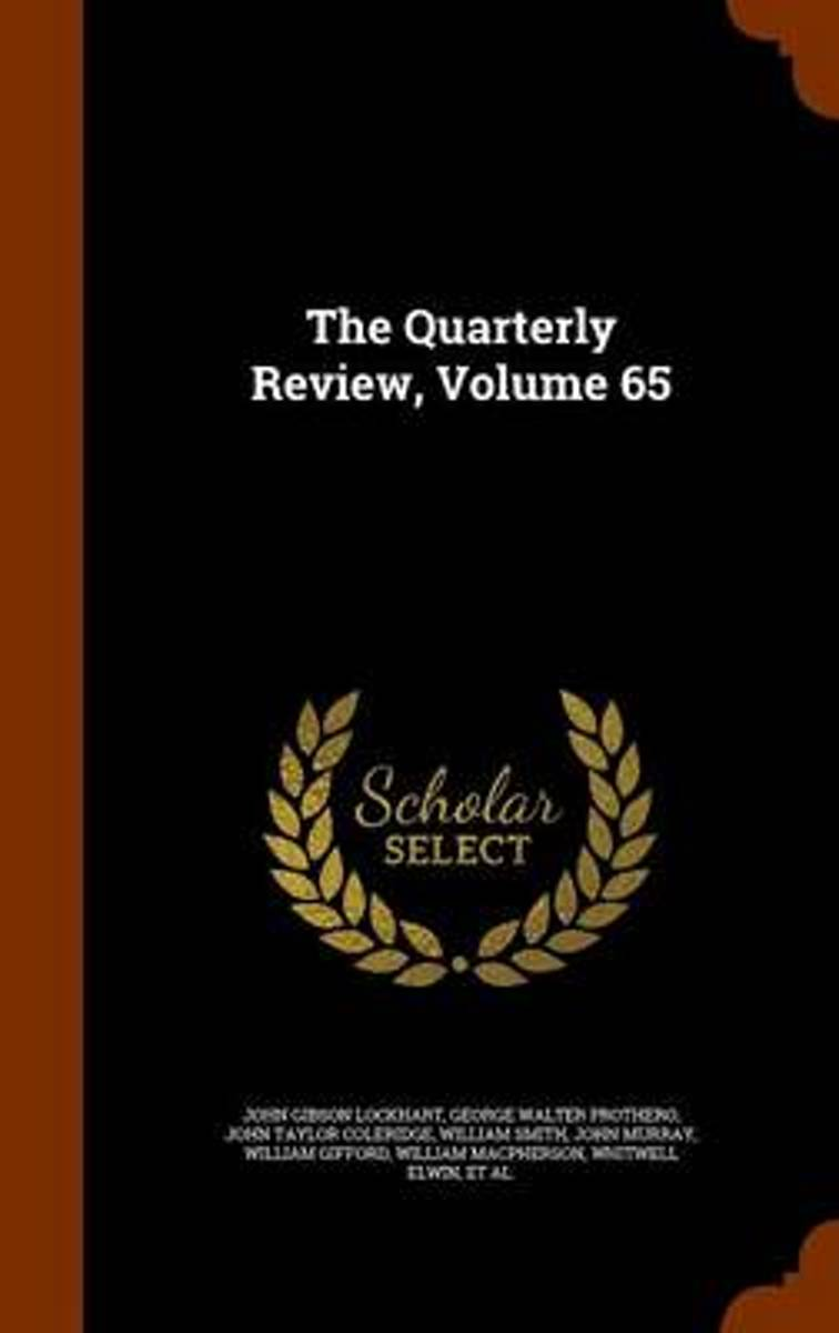 The Quarterly Review, Volume 65