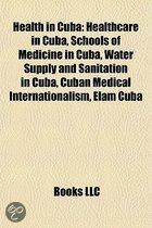 Health in Cuba: Healthcare in Cuba, Schools of Medicine in Cuba, Water Supply and Sanitation in Cuba, Cuban Medical Internationalism,