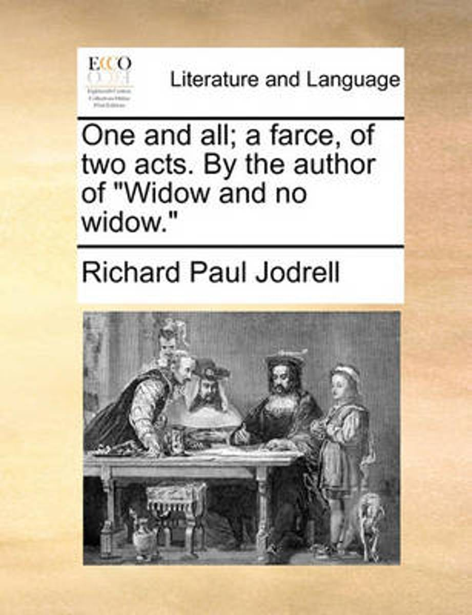 One and All; A Farce, of Two Acts. by the Author of Widow and No Widow.