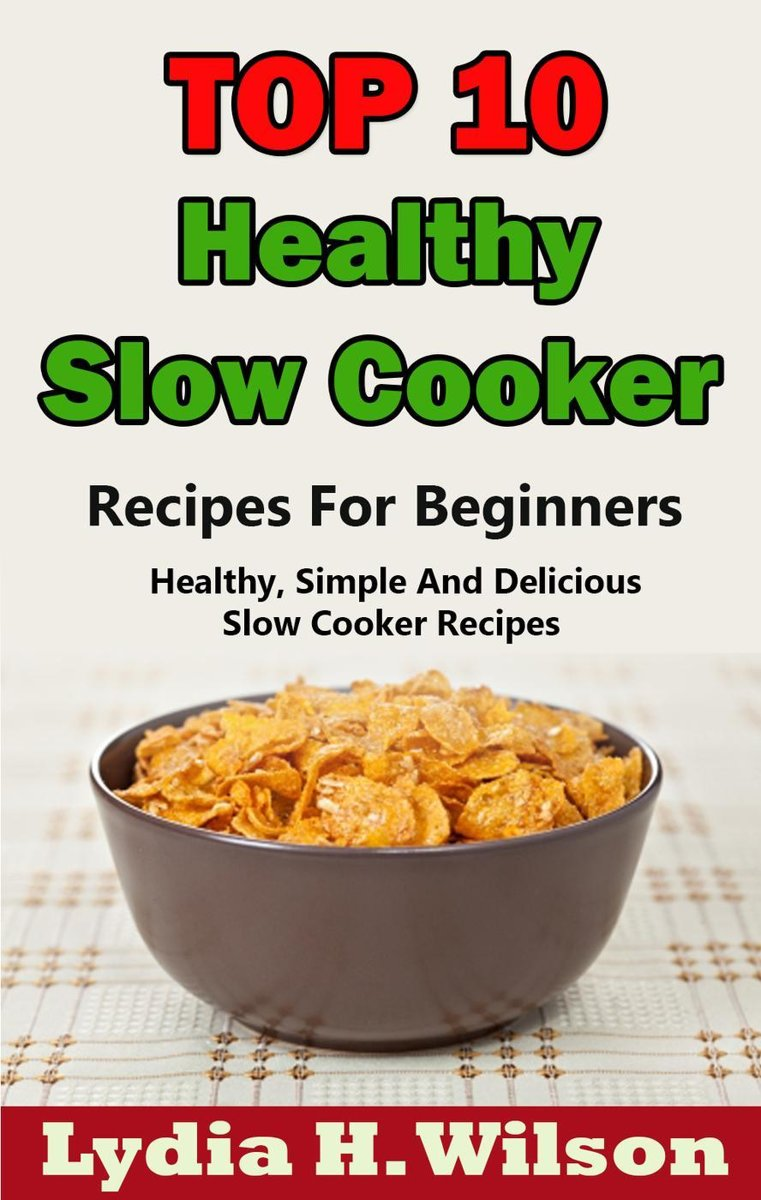 Top 10 Healthy Slow Cooker Recipes For Beginners