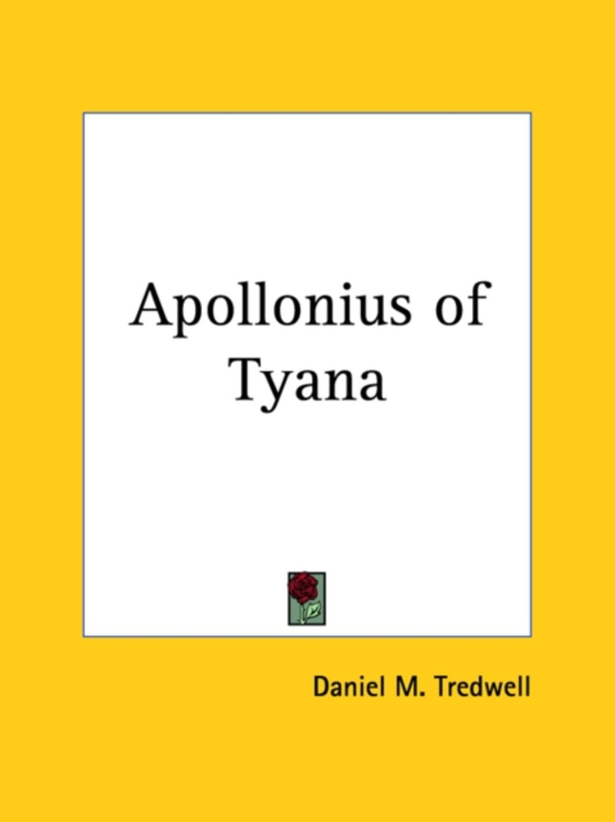 Sketch of the Life of Apollonius of Tyana Or the First Ten Decades of Our Era