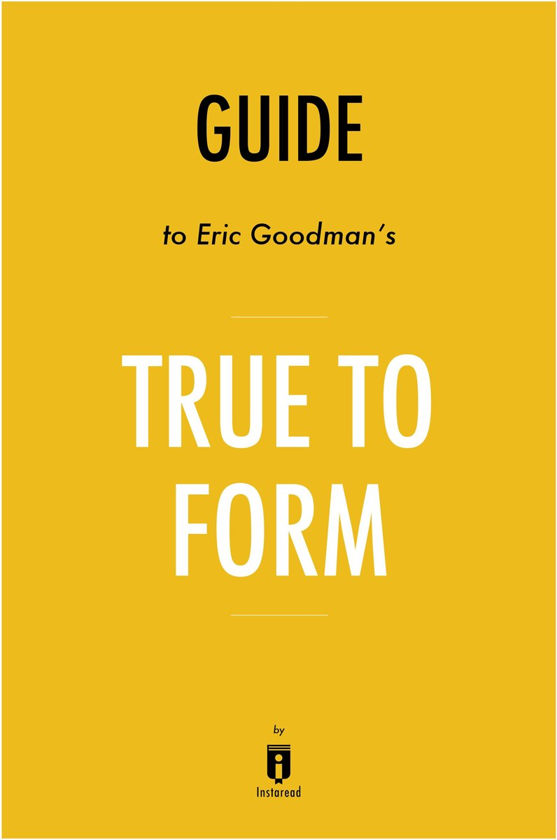 Guide to Dr. Eric Goodman's True to Form by Instaread