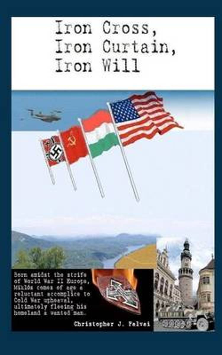 Iron Cross, Iron Curtain, Iron Will