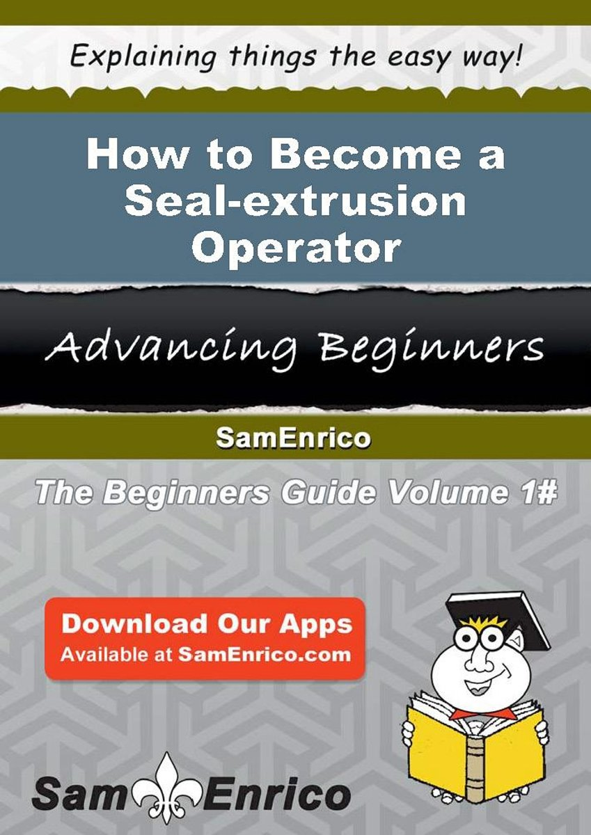 How to Become a Seal-extrusion Operator